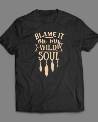Blame it on my wild soul T-shirt