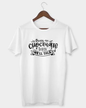 Bring me chocolate then we'll talk T-shirt