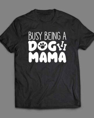 Busy Being A Dog Mama T-shirt