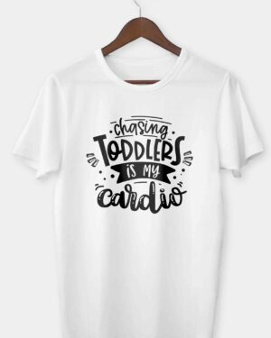 Chasing toddlers is my cardio T-shirt