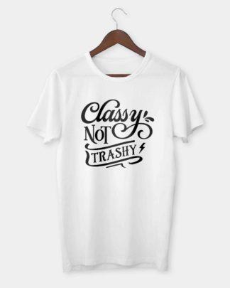Classy not trashy T-shirt