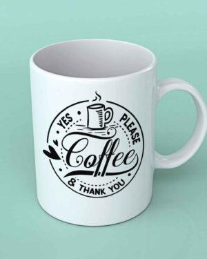 Coffee Yes please thank you Coffee mug