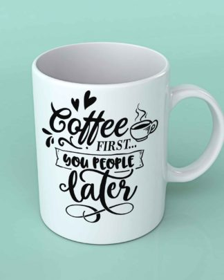 Coffee first you people later Coffee mug