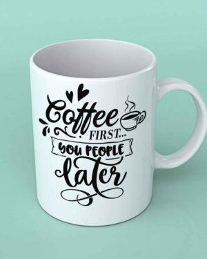 Coffee first you people later Coffee mug