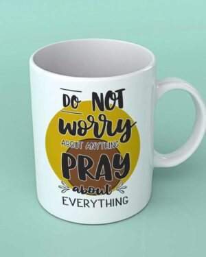 Do not worry about anything coffee mug