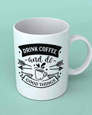 Drink coffee and do good things Coffee mug