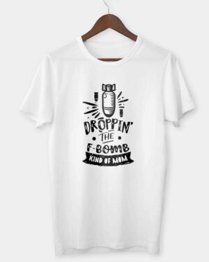 Droppin the F bomb kinda mom T-shirt