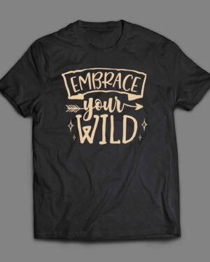 Embrace your wild T-shirt