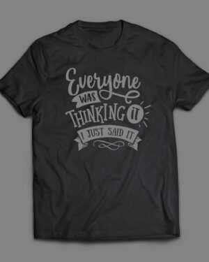 Everyone was thinking it T-shirt