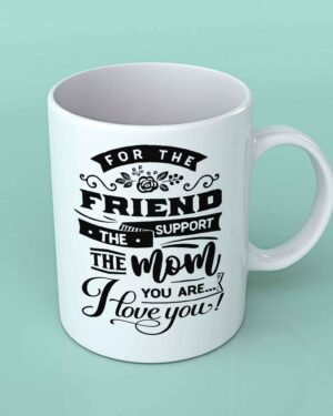 For the Mom you are coffee mug