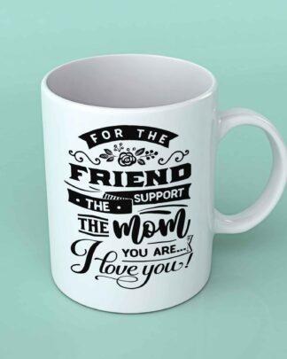 For the Mom you are coffee mug