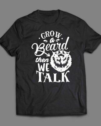 Grow a beard then we talk T-shirt