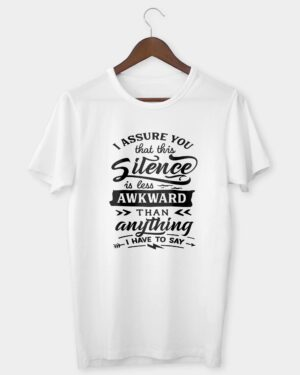 I assure you that this silence is less awkward T-shirt