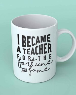 I became a teacher for the fame Coffee mug