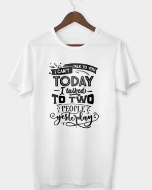 I can't talk to you today T-shirt