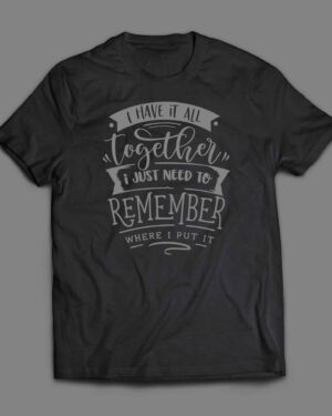 I have it all together T-shirt