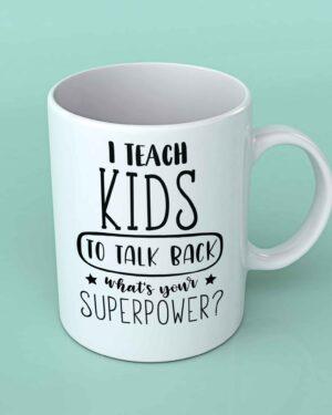 I teach kids to talk back coffee mug