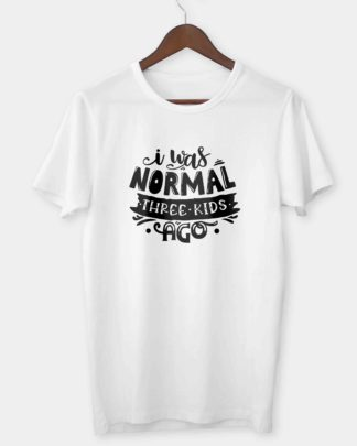 I was normal three kids ago T-shirt