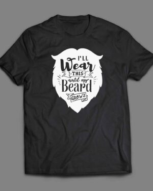 I will wear this until my beard grows T-shirt