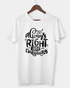 I'm always right about everything T-shirt
