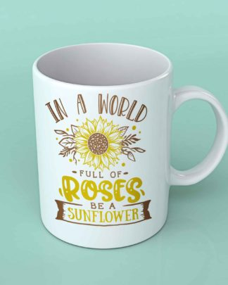 In a world full of roses Sunflower coffee mug