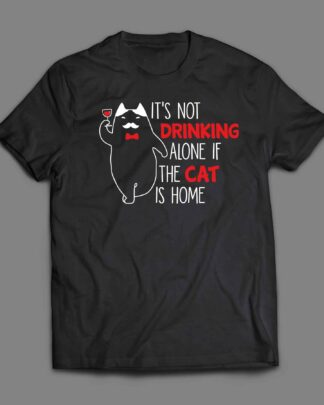 It's not drinking alone if the cat is at home T-shirt