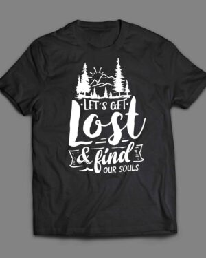 Let's get lost and find our souls T-shirt