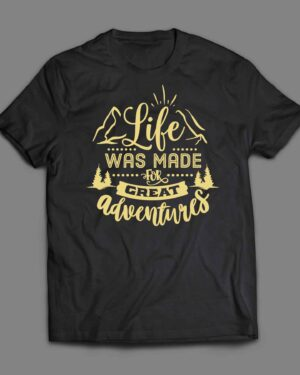 Life was made for great adventures T-shirt