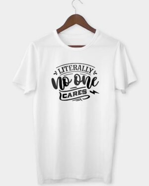 Literally no one cares T-shirt