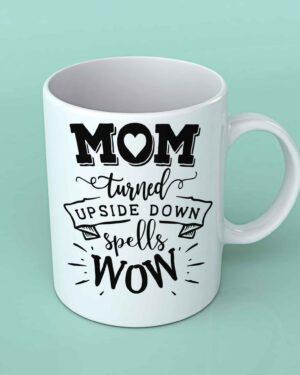 Mom turned upside down spells wow coffee mug