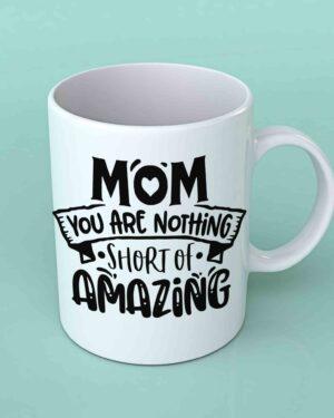 Mom you are nothing short of amazing coffee mug