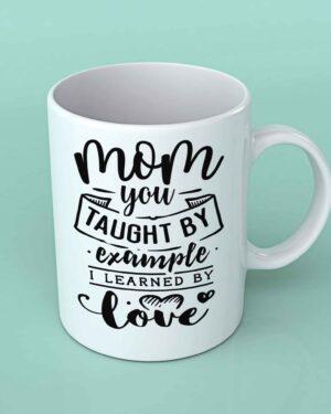 Mom you taught by example 1 coffee mug