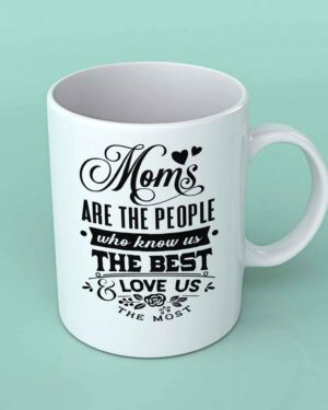 Moms are the people who know us best coffee mug