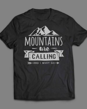 Mountains are calling and I must go T-shirt
