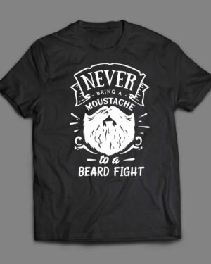 Never bring a moustache to a beard fight T-shirt