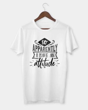 So apparently I have an attitude T-shirt