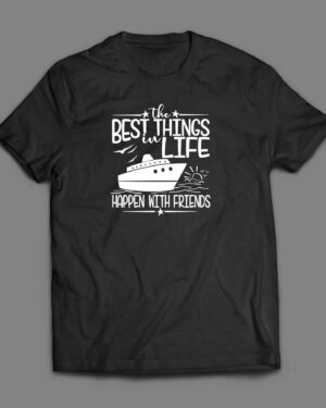 The best things in life Cruise shirt