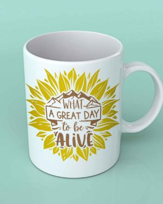 What a great day to be alive sunflower coffee mug