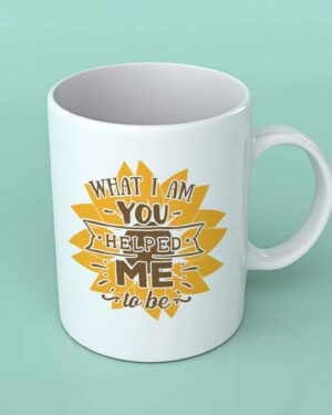 What I am you helped me to be coffee mug