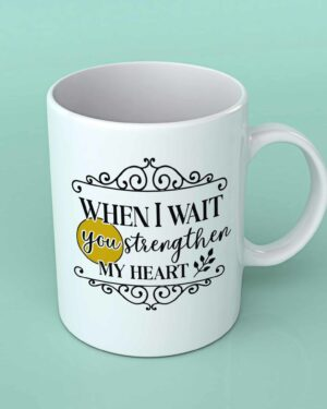 When I wait you strengthen my heart coffee mug