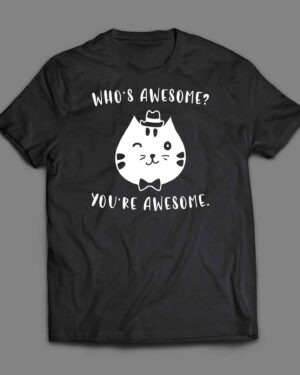 Who's awesome you're awesome T-shirt