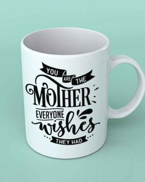 You are the Mother everyone wishes they had coffee mug