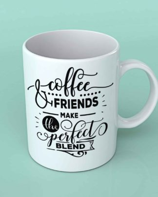 Coffee and friends make the perfect blend coffee mug