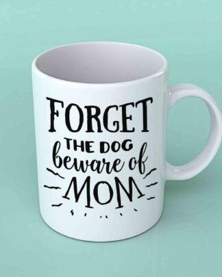 Forget the dog beware of mom coffee mug