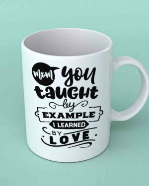 Mom you taught by example coffee mug