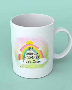 Be a rainbow in someone else's storm coffee mug