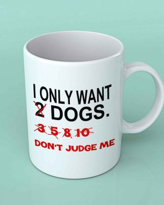I only want two dogs coffee mug