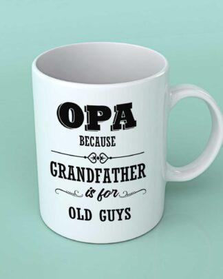 Opa because Grandfather is for old guys coffee mug