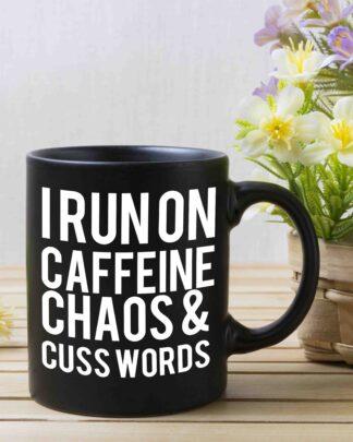 I run on caffeine chaos and cuss words coffee mug