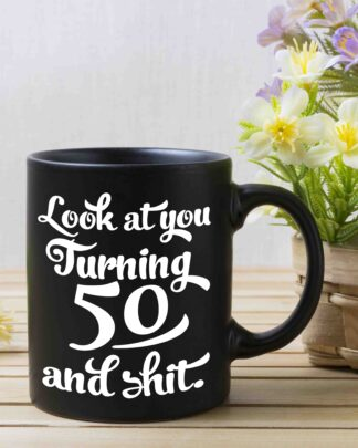Look at you turning 50 and shit coffee mug